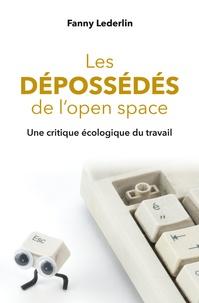 Fanny Lederlin - Les dépossédés de l'open space - Une critique écologique du travail.