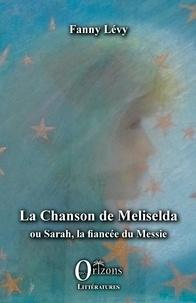 Fanny Lévy - La Chanson de Meliselda - Ou Sarah, la fiancée du Messie.