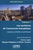 Fanny Lopez et Margot Pellegrino - Génie Urbain - Volume 1, Les territoires de l'autonomie énergétique : espaces, échelles et politiques.