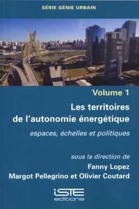 Génie Urbain- Volume 1, Les territoires de l'autonomie énergétique : espaces, échelles et politiques - Fanny Lopez pdf epub