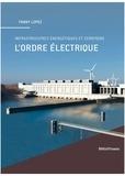 Fanny Lopez - L'ordre électrique - Infrastructures énergétiques et territoires.