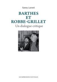 Fanny Lorent - Barthes et Robbe-Grillet - Un dialogue critique.
