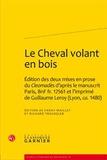 Fanny Maillet et Richard Trachsler - Le Cheval volant en bois - Edition des deux mises en prose du Cleomadès d'après le manuscrit Paris, BnF fr. 12561 et l'imprimé de Guillaume Leroy (Lyon, ca. 1480).