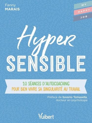 Hypersensible. 10 séances d'autocoaching pour bien vivre sa singularité au travail