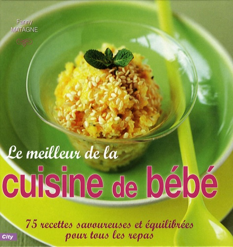Fanny Matagne - Le meilleur de la cuisine de bébé.