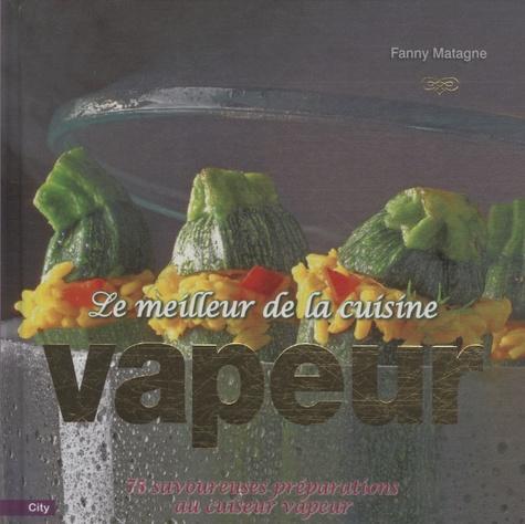 Fanny Matagne - Le meilleur de la cuisine vapeur.