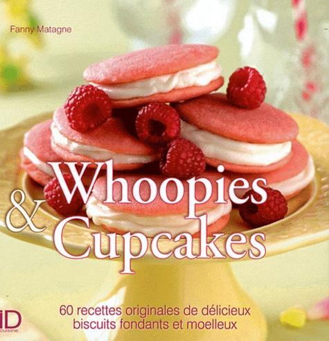 Fanny Matagne - Whoopies & cupcakes - 60 recettes originales de délicieux biscuits fondants et moelleux.