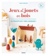 Fanny Mercier - Jeux et jouets en bois - 20 projets DIY 100 % uniques !.