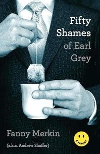 Fanny Merkin et Andrew Shaffer - Fifty Shames of Earl Grey - A Parody.