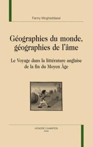 Fanny Moghaddassi - Géographies du monde, géographies de l'âme - Le voyage dans la littérature anglaise de la fin du Moyen Age.