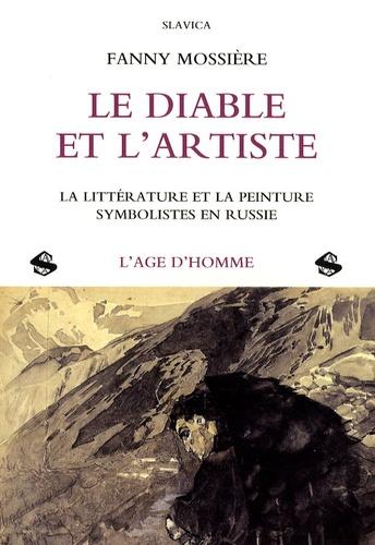 Fanny Mossière - Le diable et l'artiste - La littérature et la peinture symbolistes en Russie.
