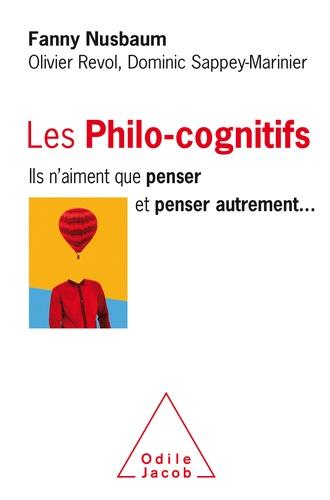 Fanny Nusbaum et Olivier Revol - Les philo-cognitifs - Ils n'aiment que penser et penser autrement....