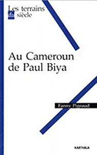 Fanny Pigeaud - Au Cameroun de Paul Biya.