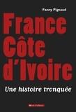 Fanny Pigeaud - France Côte d'Ivoire - Une histoire tronquée.