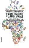 Fanny Pigeaud et Ndongo Samba Sylla - L'arme invisible de la Françafrique - Une histoire du franc CFA.