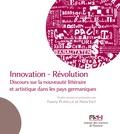Fanny Platelle et Nora Viet - Innovation - Révolution - Discours sur la nouveauté littéraire et artistique dans les pays germaniques.