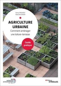 Fanny Provent et Paola Mugnier - Agriculture urbaine - Comment aménager une toiture-terrasse. Guide pratique.