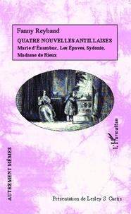 Fanny Reybaud - Quatre nouvelles antillaises - Marie d'Enambuc, Les Epaves, Sydonie, Madame de Rieux.