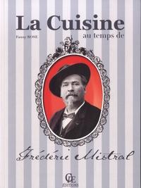 Fanny Rose - La cuisine au temps de Frédéric Mistral.
