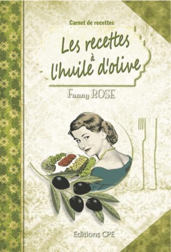 Fanny Rose - Les recettes à l'huile d'olive.