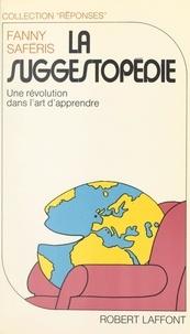 Fanny Saferis et Joëlle de Gravelaine - La suggestopédie - Une révolution dans l'art d'apprendre.