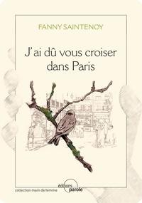 Fanny Saintenoy - J'ai dû vous croiser dans Paris.