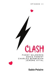 Fanny Salmeron et Denis Parent - Chants d'amour Tome 3 : Clash.