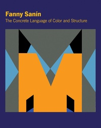 Fanny Sanin - The Concrete Language of Color and Structure.