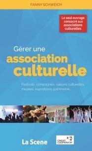 Fanny Schweich - Gérer une association culturelle - Festivals, compagnies, saisons culturelles, musées, expositions, patrimoine....