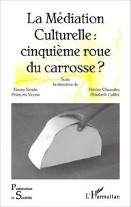 Fanny Serain et Patrice Chazottes - La médiation culturelle : cinquième roue du carrosse ?.
