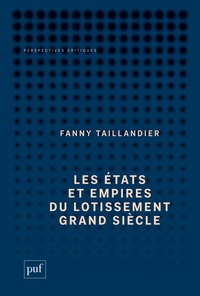 Fanny Taillandier - Les états et empires du Lotissement Grand Siècle - Archéologie d'une utopie.