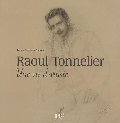 Fanny Tonnelier - Raoul Tonnelier - Une vie d'artiste.