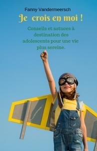Téléchargez Google Books en ligne Je crois en moi !  - Conseils et astuces à destination des adolescents pour une vie plus sereine ! par Fanny Vandermeersch