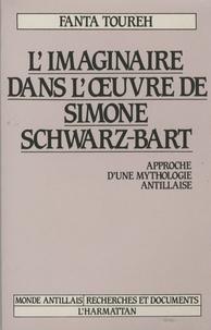 Fanta Toureh - L'imaginaire dans l'oeuvre de Simone Schwartz-Bart - Approche d'une mythologie antillaise.