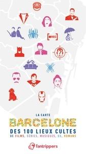 Nicolas Albert et Gilles Rolland - La carte Barcelone des 100 lieux cultes de films, séries, musiques, BD, romans.