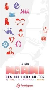 Nicolas Albert et Gilles Rolland - La carte Miami des 100 lieux cultes de films, séries, musiques, BD, romans.