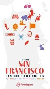 Nicolas Albert et Gilles Rolland - La carte San Francisco des 100 lieux cultes de films, séries, musiques, BD, romans.
