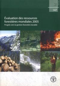 Evaluation des ressources forestières mondiales 2005 - Progrès vers la gestion forestière durable.pdf