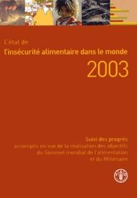 FAO - L'état de l'insécurité alimentaire dans le monde 2003 - Suivi des progrès accomplis en vue de la réalisation des objectifs du Sommet mondial de l'alimentation et du Millénaire.
