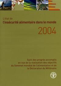 FAO - L'état de l'insécurité alimentaire dans le monde 2004 - Suivi des progrès accomplis en vue de la réalisation des objectifs du Sommet mondial de l'alimentation et de la Déclaration du Millénaire.