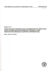 Rapport de la consultation dexperts sur lélaboration de directives pour létiquetage écologique du poisson et des produits des pêches de capture continentales - Rome, 25-27 mai 2010.pdf