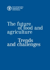 FAO - The Future of Food and Agriculture - Trends and Challenges.