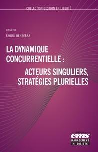 Faouzi Bensebaa - La dynamique concurrentielle : acteurs singuliers, stratégies plurielles.