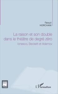 Feriasdhiver.fr La raison et son double dans le théâtre de degré zéro - Ionesco, Beckett et Adamov Image