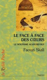 Faouzi Skali - Le face à face des coeurs - Le soufisme aujourd'hui.