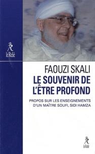 Faouzi Skali - Le souvenir de l'Etre profond - Propos sur l'enseignement du maître soufi Sidi Hamza.