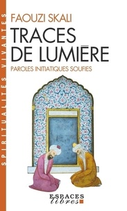 TRACES DE LUMIERE. Paroles initiatiques soufies - Faouzi Skali |