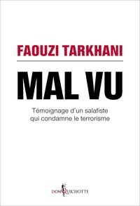 Faouzi Tarkhani - Mal vu - Témoignage d'un salafiste qui condamne le terrorisme.