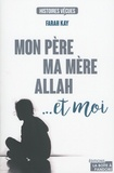 Farah Kay - Mon père, ma mère, Allah... et moi.