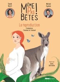 Farah Kesri et Michel Cymes - Même pas bêtes !  La reproduction - Comparons l'homme et l'animal.
